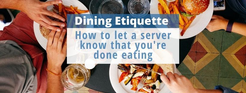 how to tell a server youre done eating