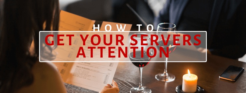 get the servers attention when you're ready to order