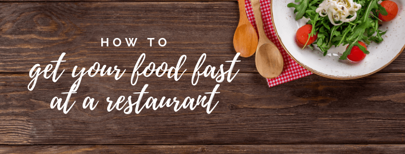 how to get your food fast at a restaurant