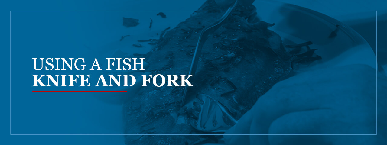 Using a fish knife and fork