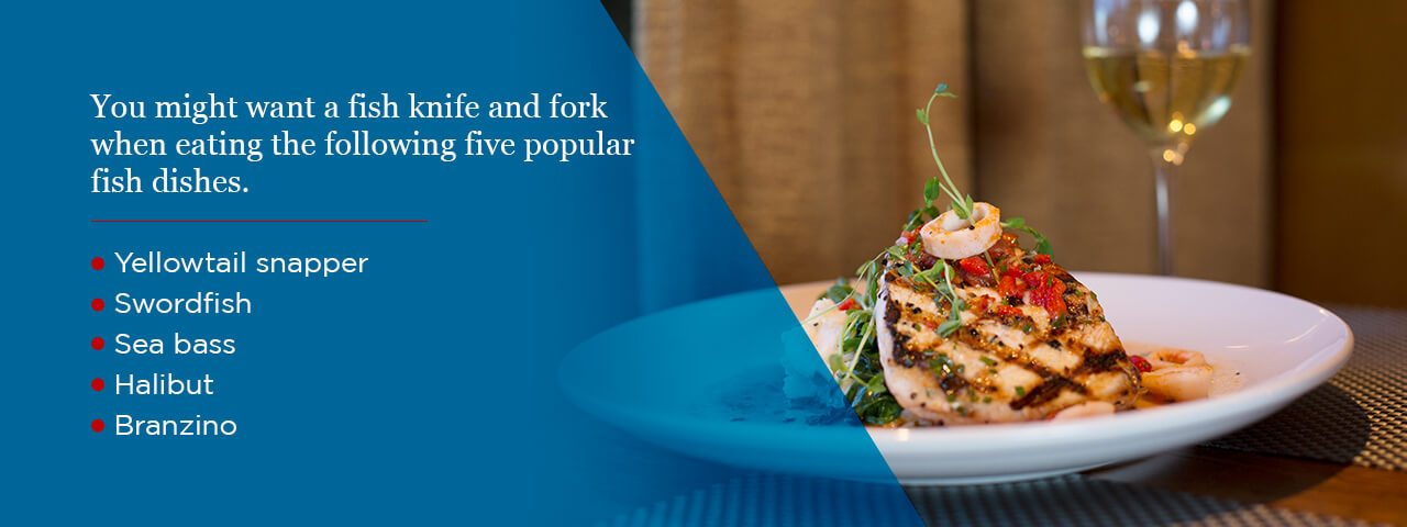 You might want a fish knife and fork when eating the following dishes