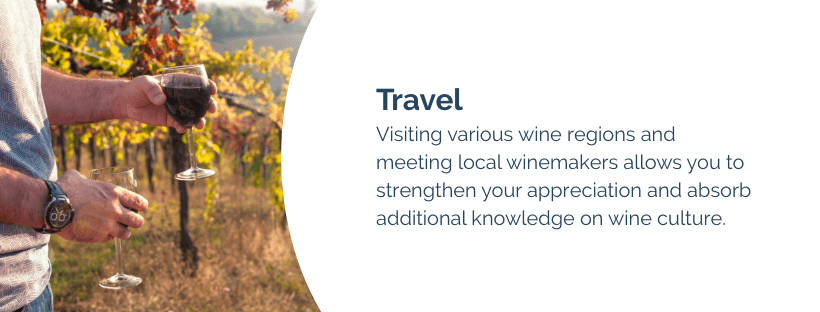 Visiting various wine regions and meeting local winemakers allows you to strengthen your appreciation and absorb additional knowledge on wine culture
