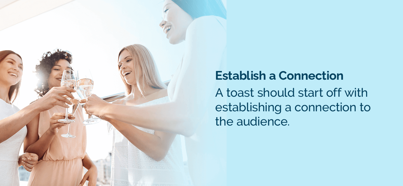 A toast should start off with establishing a connection to the audience